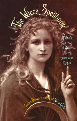 The Wicca Spellbook: A Witch's Collection of Wiccan Spells