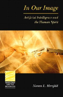 In Our Image: Artificial Intelligence and the Human Spirit