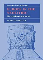 Europe in the Neolithic: The Creation of New Worlds