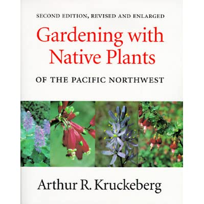 Gardening With Native Plants Of The Pacific Northwest By Arthur R