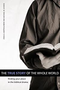 The True Story of the Whole World: Finding Your Place in the Biblical Drama
