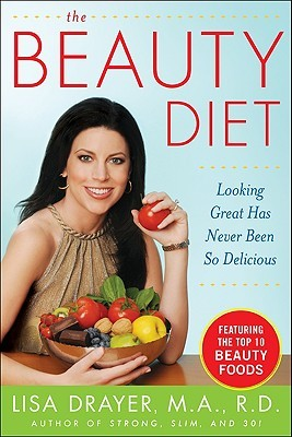 The Beauty Diet: Looking Great Has Never Been So Delicious: Looking Great Has Never Been So Delicious