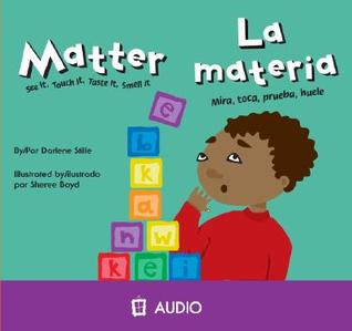 Matter/La Materia: See It, Touch It, Taste It, Smell It/Mira, Toca, Prueba, Huele