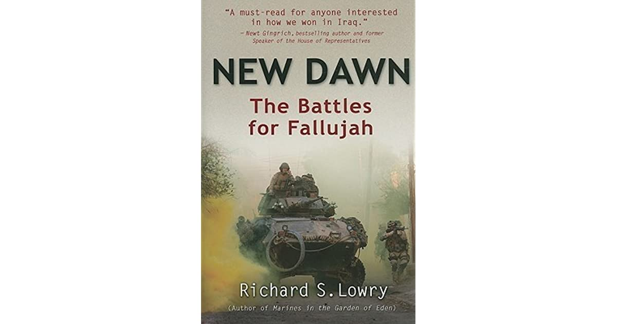 New Dawn The Battles For Fallujah By Richard S Lowry