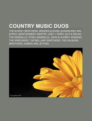 Country Music Duos: The Everly Brothers, Brooks & Dunn, Sugarland, Big & Rich, Montgomery Gentry, Joey + Rory, Guy & Ralna, the Kendalls