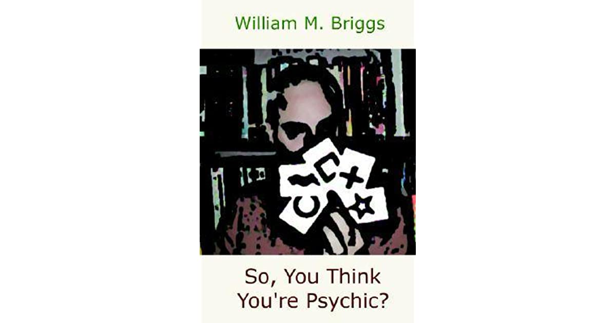 So, You Think You're Psychic? by William M  Briggs