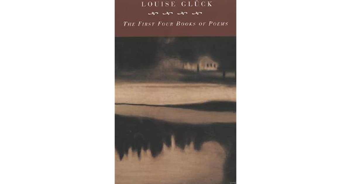 The First Four Books Of Poems By Louise Gluck
