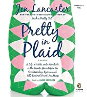 Pretty In Plaid: A Life, a Witch, and a Wardrobe, Or the Wonder Years Before the Condescending, Egomaniacal, Self-centered Smart-ass Phase (Audio CD) (Unabridged)