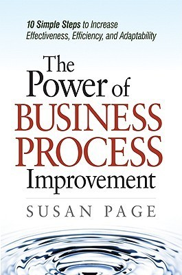 The Power of Business Process Improvement 10 Simple Steps to Increase Effectiveness, Efficiency, and Adaptability (re)