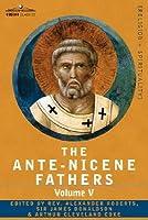 Ante-Nicene Fathers 5: Fathers of the Third Century: Hippolytus; Cyprian; Caius; Novatian; Appendix