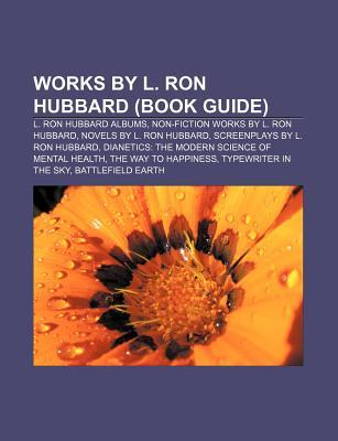 Works by L. Ron Hubbard (Book Guide): L. Ron Hubbard Albums, Non-Fiction Works by L. Ron Hubbard, Novels by L. Ron Hubbard