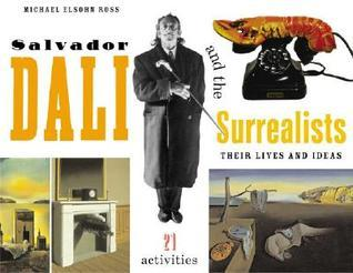 Salvador Dali and the Surrealists  Their Lives and Ideas, 21 Activities