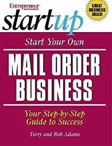 Start Your Own Mail Order Business: Your Step-By-Step Guide to Success