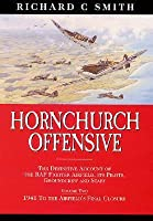 Hornchurch Offensive: The Definitive Account of the RAF Fighter Airfield, Its Pilots, Groundcrew and Staff: Volume Two: 1941 to the Airfield's Final Closure