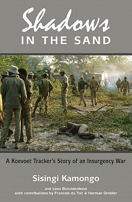 Shadows in the Sand A Koevoet Tracker's Story of an Insurgency War