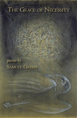 The Grace of Necessity by Samuel Green