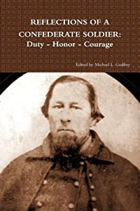 Reflections of a Confederate Soldier: Duty - Honor - Courage