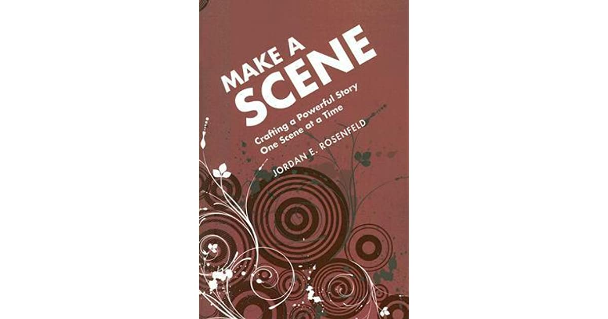 Make a Scene: Crafting a Powerful Story One Scene at a Time by
