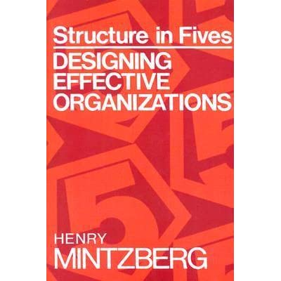 Structure In Fives Designing Effective Organizations By Henry Mintzberg