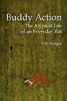 Buddy Action  The Atypical Life Of An Everyday Rat