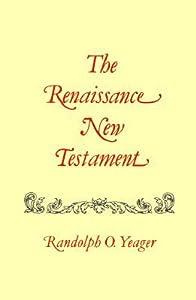 The Renaissance New Testament, Vol. 4: John 1:1- 4:54, Mark 1:1-2:22, Luke 1: 1-5:40