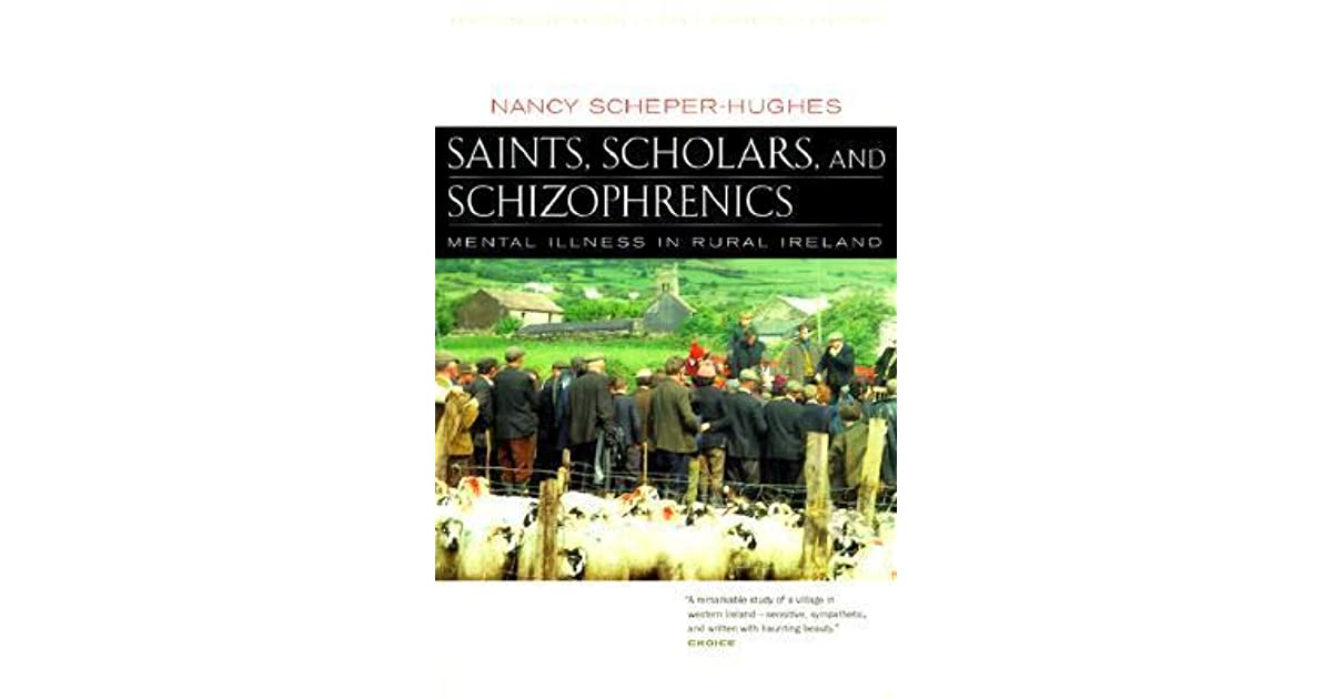 saints scholars and schizophrenics Saints, scholars, and schizophrenics: mental illness in rural ireland, twentieth anniversary edition, updated and expanded.