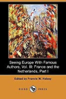 Seeing Europe with Famous Authors, Vol. III: France and the Netherlands, Part I (Dodo Press)