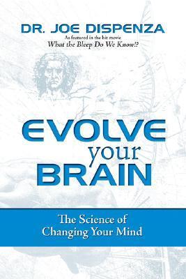 Evolve Your Brain by Joe Dispenza