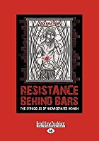 Resistance Behind Bars: The Struggles of Incarcerated Women (Large Print 16pt)