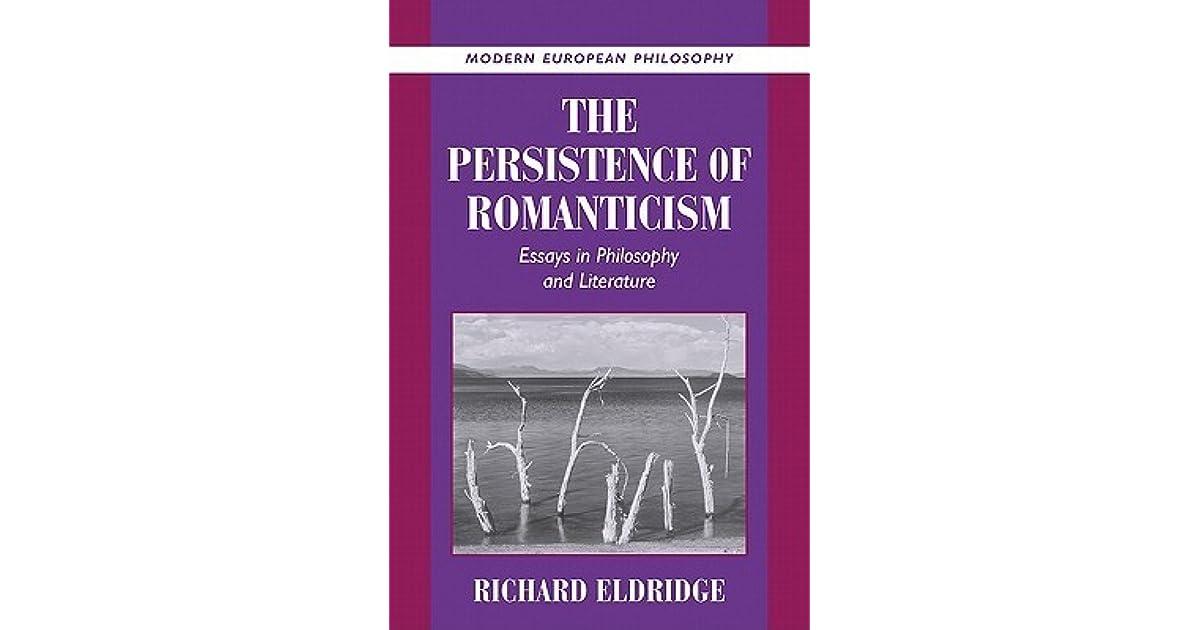 the persistence of romanticism essays in philosophy and literature  the persistence of romanticism essays in philosophy and literature by  richard t eldridge