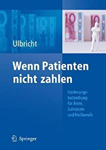 Wenn Patienten Nicht Zahlen: Forderungsbeitreibung Fur Arzte, Zahnarzte Und Heilberufe