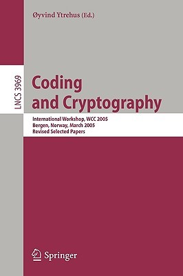 Coding And Cryptography: International Workshop, Wcc 2005, Bergen, Norway, March 14 18, 2005, Revised Selected Papers (Lecture Notes In Computer Science / Security And Cryptology)