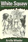 White Squaw: The True Story of Jennie Wiley