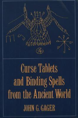 Curse Tablets and Binding Spells from the Ancient World by John G  Gager