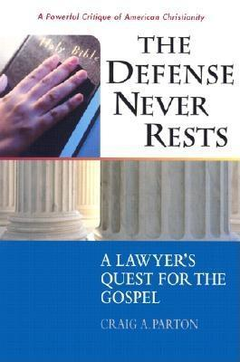 The Defense Never Rests: A Lawyer's Quest for the Gospel