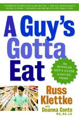 A Guy's Gotta Eat: The Regular Guy's Guide to Eating Smart