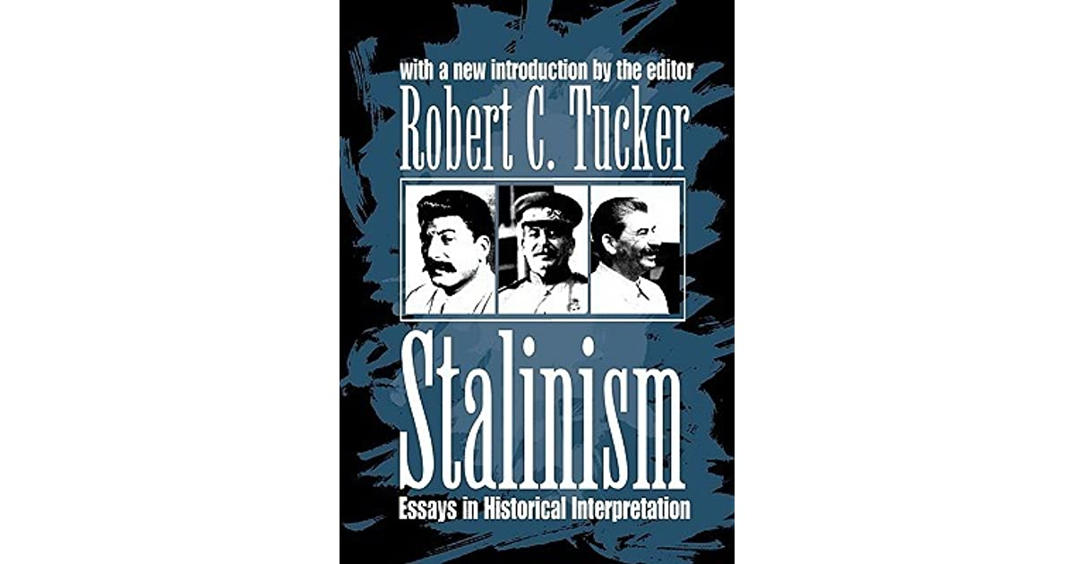 stalinism essays in historical interpretation tucker About robert c tucker: a scholar of marxism and the soviet union, robert tucker studied at harvard university and stalinism, most notably a two-volume biography of josef stalin which adopted a psychological interpretation to explain how stalin gained and used power stalinism: essays in historical interpretation.