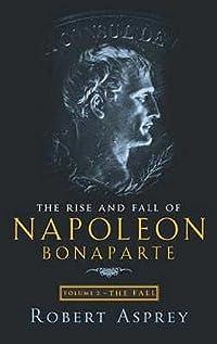 The Rise and Fall of Napoleon Bonaparte, Vol 2: The Fall