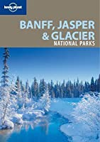 Banff, Jasper & Glacier National Parks (Lonely Planet Guide)