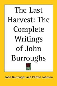 The Last Harvest: The Complete Writings of John Burroughs