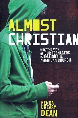 Almost Christian: What the Faith of Our Teenagers Is Telling the