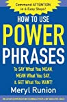 How to Use Power Phrases to Say What You Mean, Mean What Youhow to Use Power Phrases to Say What You Mean, Mean What You Say, & Get What You Want Say, & Get What You Want