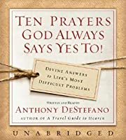 Ten Prayers God Always Says Yes To Unabr CD: Divine Answers to Life's Most Difficult Problems