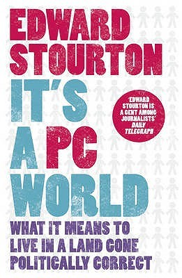 Its a PC World: What It Means to Live in a World Gone Politically Correct