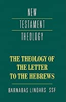 The Theology of the Letter to the Hebrews