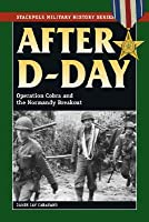 After D-Day: Operation Cobra and the Normandy Breakout
