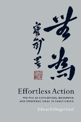 Effortless Action Wu-wei As Conceptual Metaphor and Spiritual Ideal in Early China