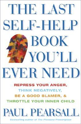 The Last Self-Help Book You'll Ever Need by Paul Pearsall