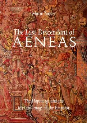 The Last Descendant of Aeneas: The Hapsburgs and the Mythic Image of the Emperor