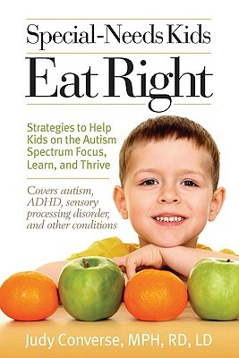 Special-Needs Kids Eat Right: Strategies to Help Kids on the Autism Spectrum Focus, Learn, and Thrive